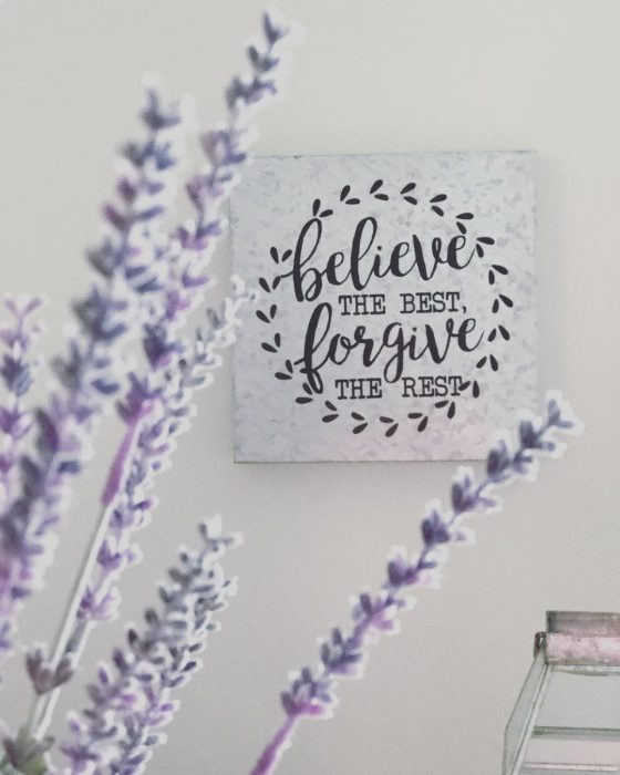 Believe the best, forgive the rest | Wall Decor Ideas